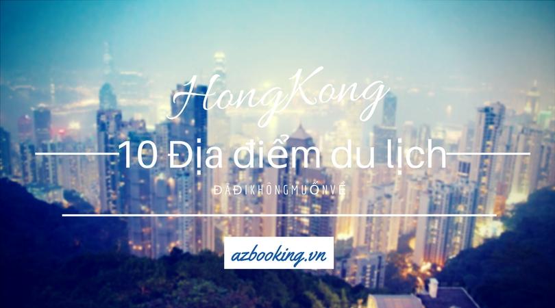 Hồng Kông và 10 điểm du lịch hấp dẫn đã đi là không muốn về